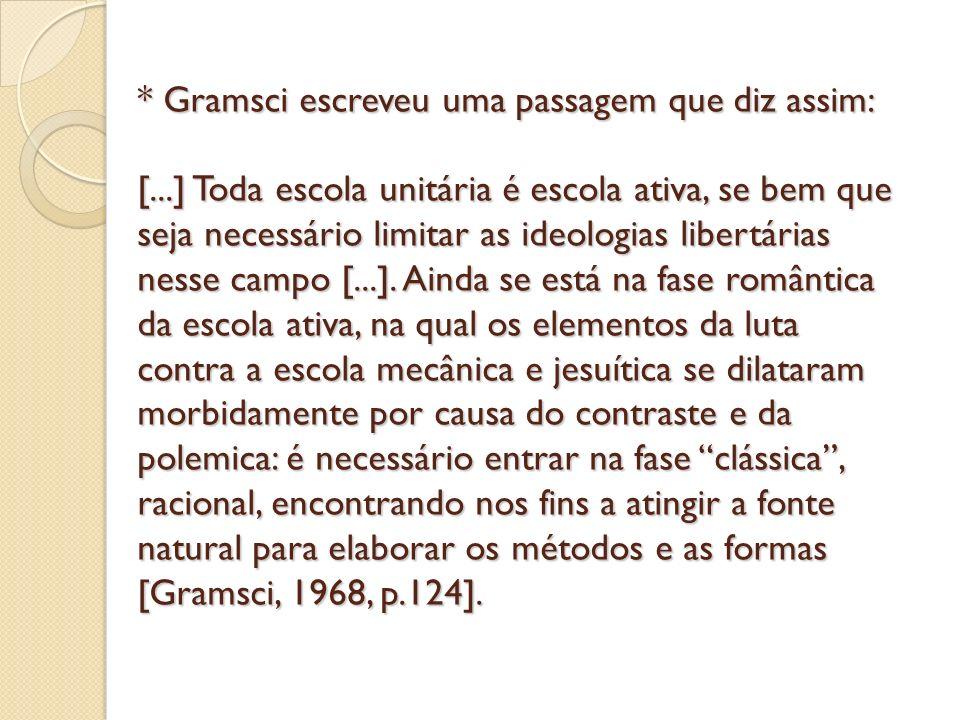 Gramsci escreveu uma passagem que diz assim: [